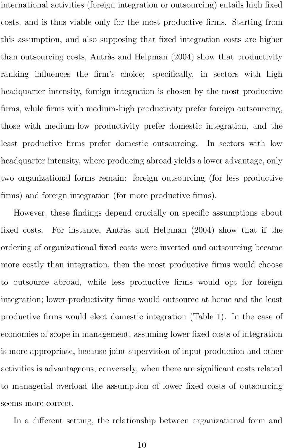 choice; specifically, in sectors with high headquarter intensity, foreign integration is chosen by the most productive firms, while firms with medium-high productivity prefer foreign outsourcing,
