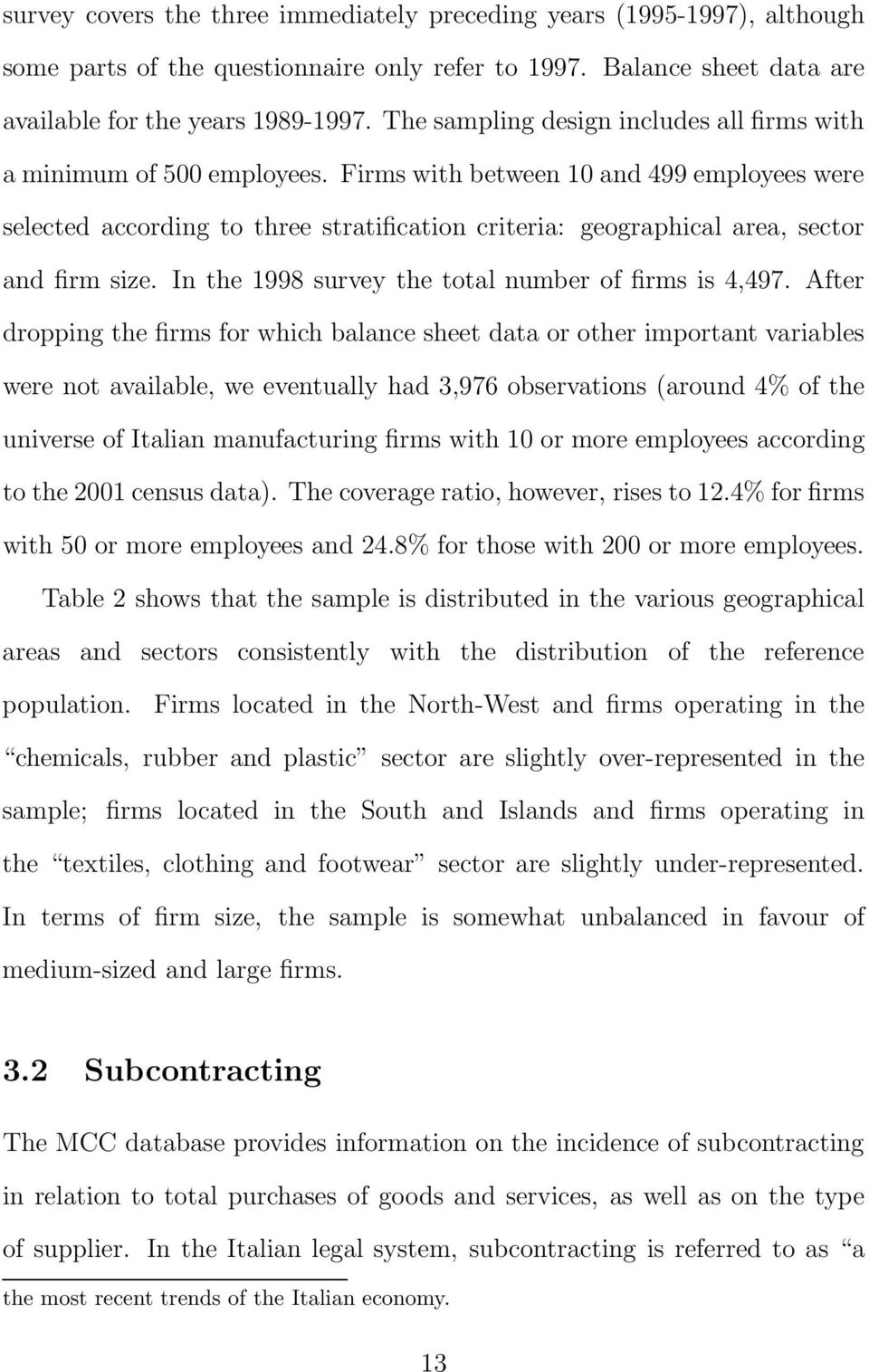 Firms with between 10 and 499 employees were selected according to three stratification criteria: geographical area, sector and firm size. In the 1998 survey the total number of firms is 4,497.