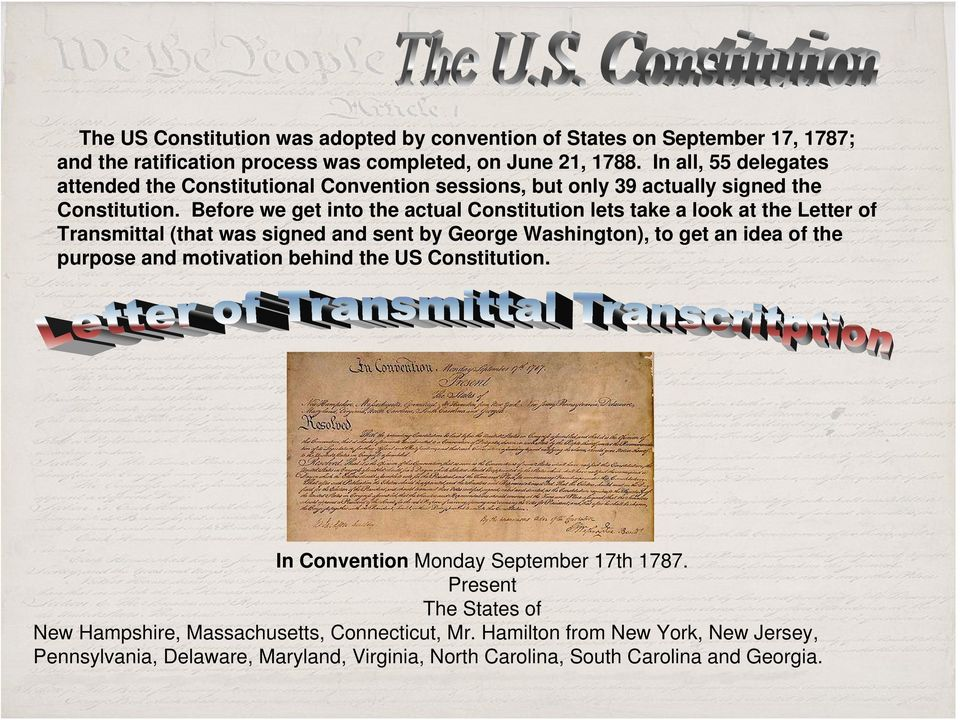 Before we get into the actual Constitution lets take a look at the Letter of Transmittal (that was signed and sent by George Washington), to get an idea of the purpose and