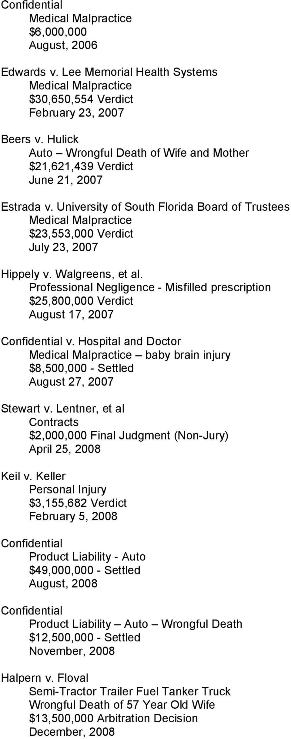 University of South Florida Board of Trustees Medical Malpractice $23,553,000 Verdict July 23, 2007 Hippely v. Walgreens, et al.