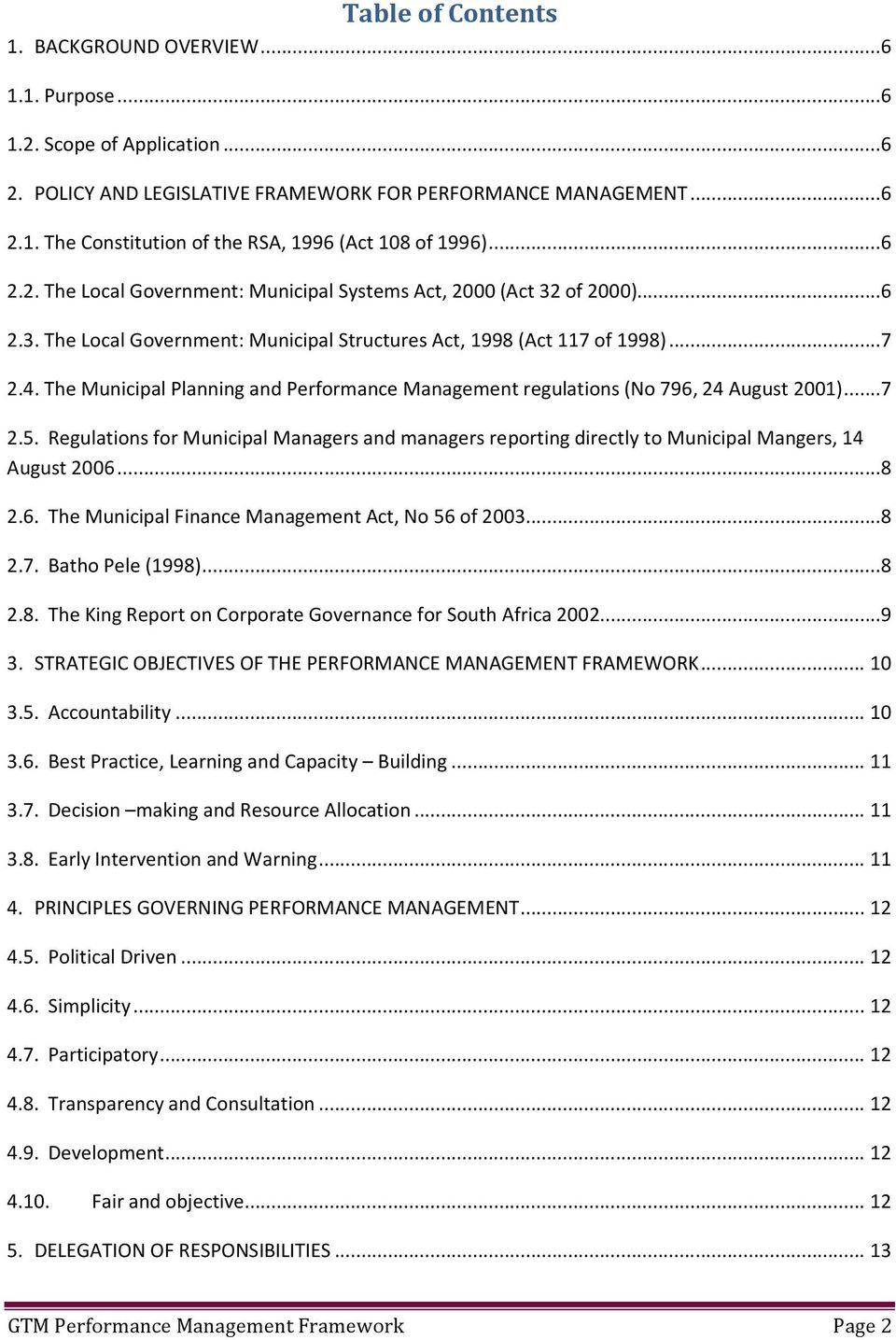 The Municipal Planning and Performance Management regulations (No 796, 24 August 2001)...7 2.5. Regulations for Municipal Managers and managers reporting directly to Municipal Mangers, 14 August 2006.
