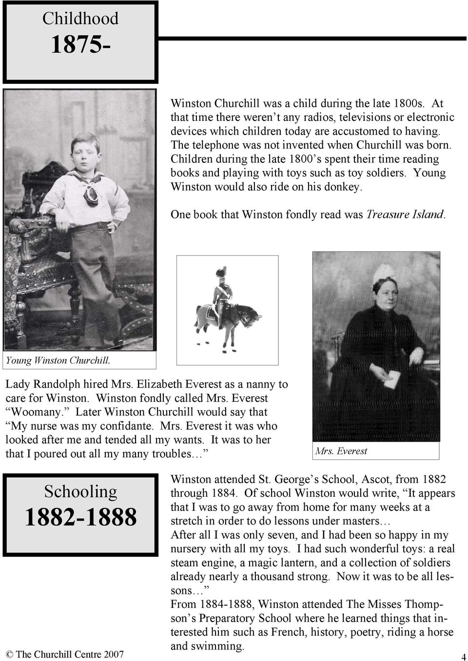 Young Winston would also ride on his donkey. One book that Winston fondly read was Treasure Island. Young Winston Churchill. Lady Randolph hired Mrs. Elizabeth Everest as a nanny to care for Winston.