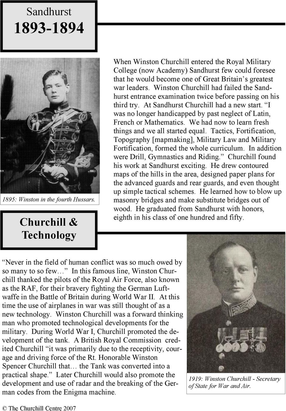 Winston Churchill had failed the Sandhurst entrance examination twice before passing on his third try. At Sandhurst Churchill had a new start.