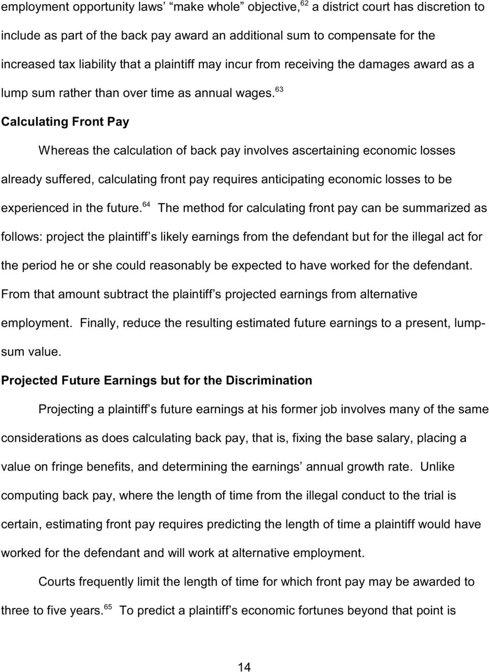 Calculating Front Pay Whereas e calculation of back pay involves ascertaining economic losses already suffered, calculating front pay requires anticipating economic losses to be 64 experienced in e