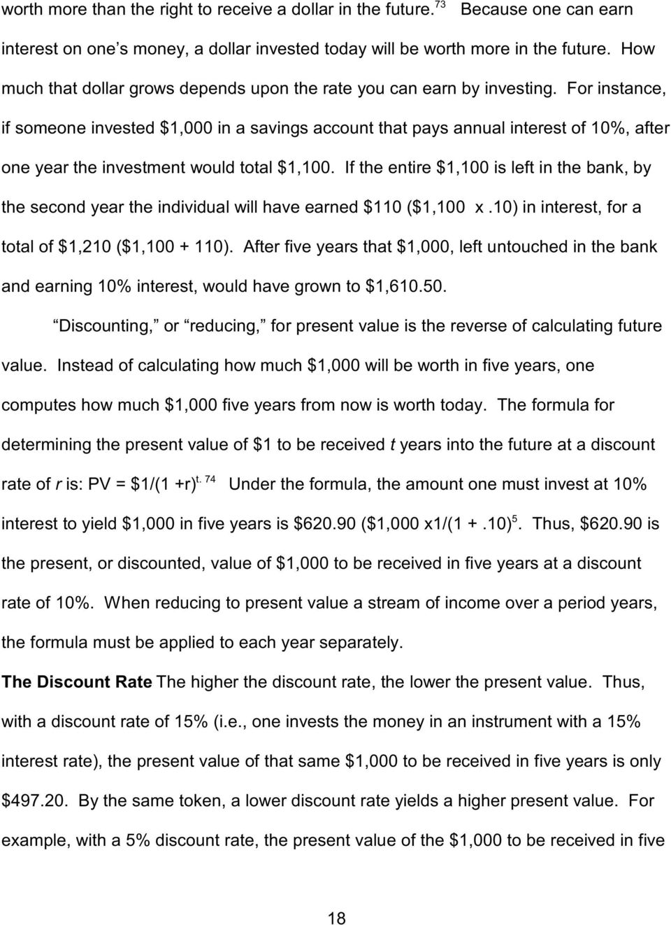 For instance, if someone invested $1,000 in a savings account at pays annual interest of 10%, after one year e investment would total $1,100.