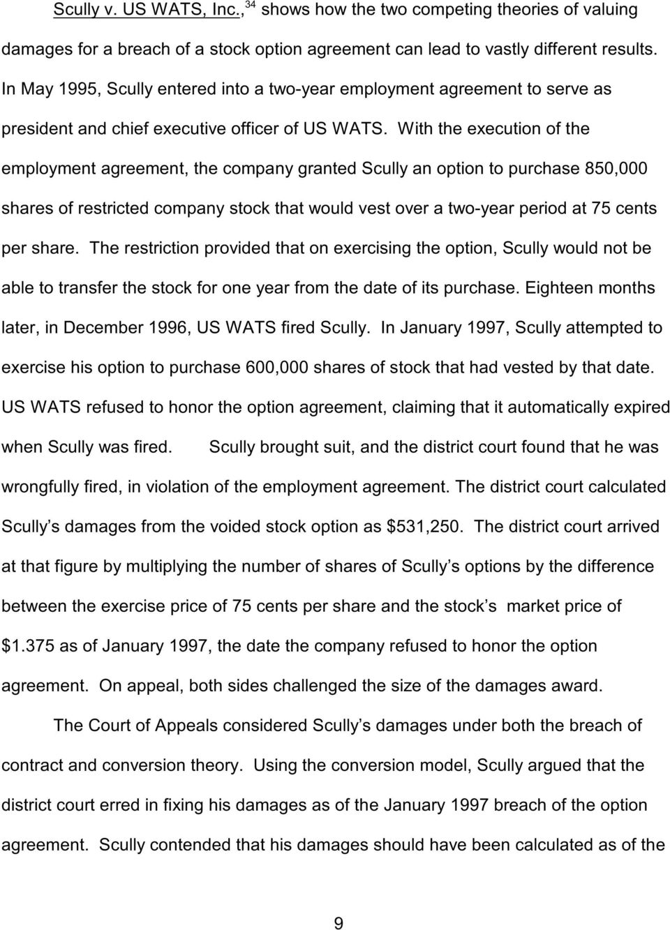 Wi e execution of e employment agreement, e company granted Scully an option to purchase 850,000 shares of restricted company stock at would vest over a two-year period at 75 cents per share.