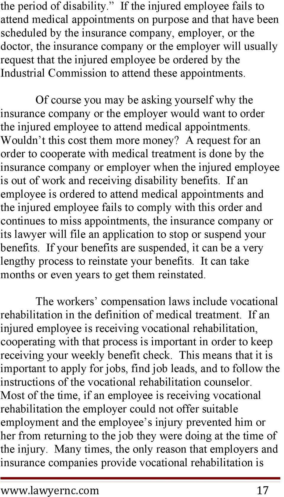 usually request that the injured employee be ordered by the Industrial Commission to attend these appointments.