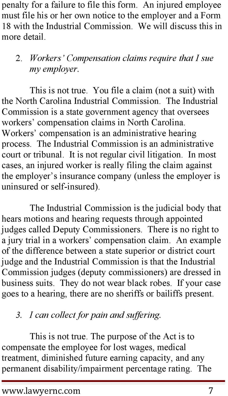 The Industrial Commission is a state government agency that oversees workers compensation claims in North Carolina. Workers compensation is an administrative hearing process.