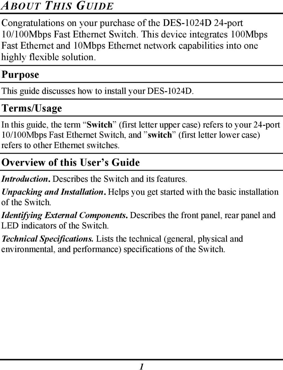 Terms/Usage In this guide, the term Switch (first letter upper case) refers to your 24-port 10/100Mbps Fast Ethernet Switch, and switch (first letter lower case) refers to other Ethernet switches.
