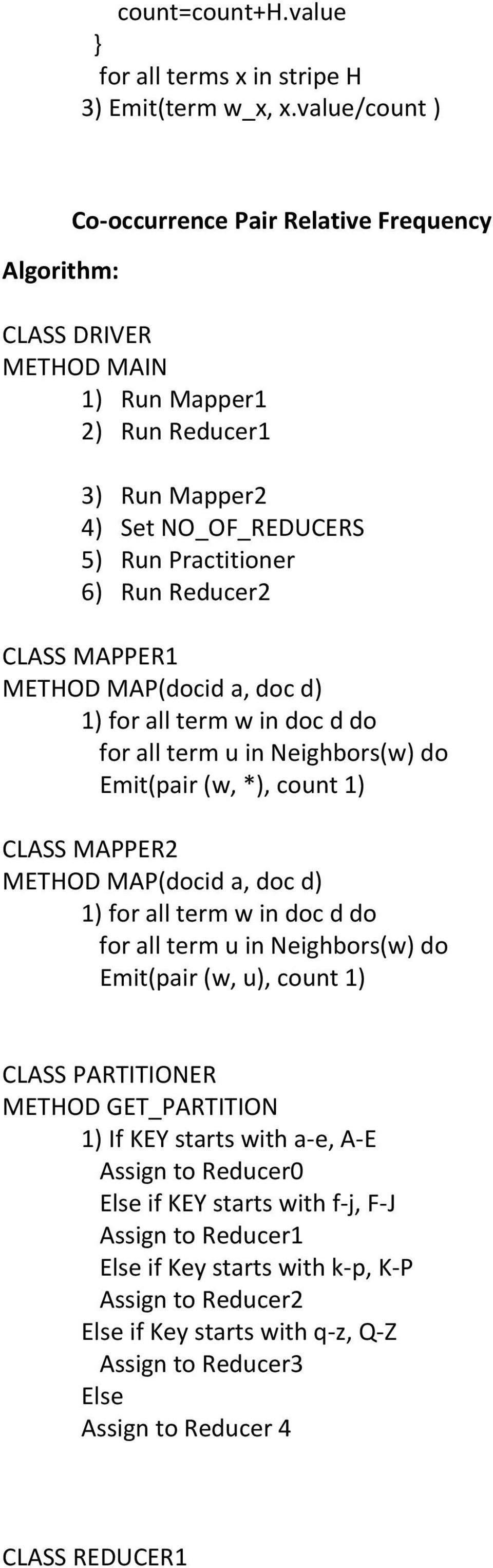 MAPPER1 METHOD MAP(docid a, doc d) 1) for all term w in doc d do for all term u in Neighbors(w) do Emit(pair (w, *), count 1) CLASS MAPPER2 METHOD MAP(docid a, doc d) 1) for all term w in doc d do