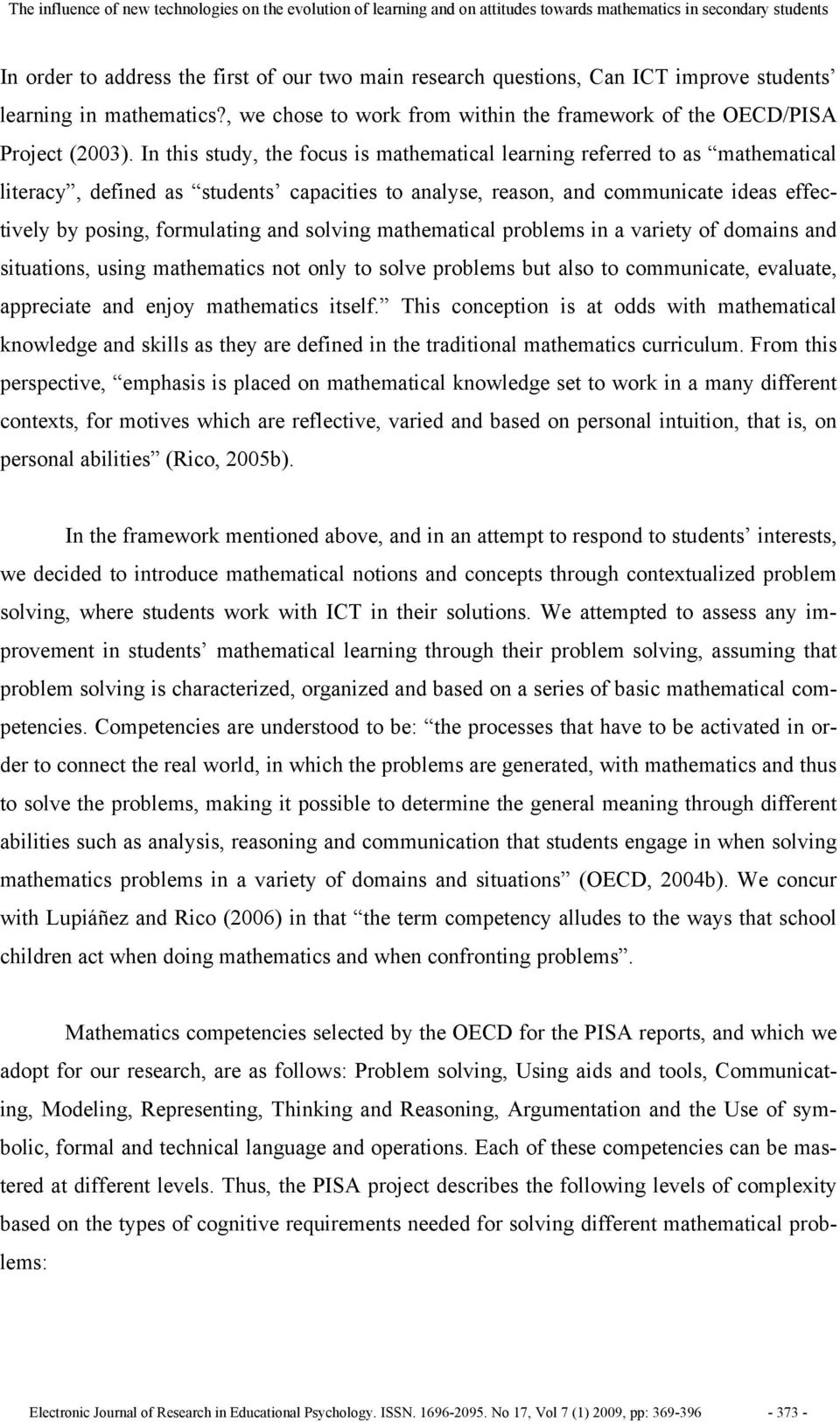 In this study, the focus is mathematical learning referred to as mathematical literacy, defined as students capacities to analyse, reason, and communicate ideas effectively by posing, formulating and