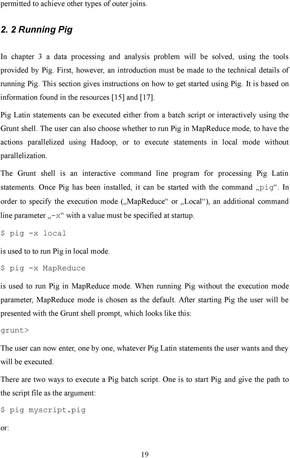 It is based on information found in the resources [15] and [17]. Pig Latin statements can be executed either from a batch script or interactively using the Grunt shell.
