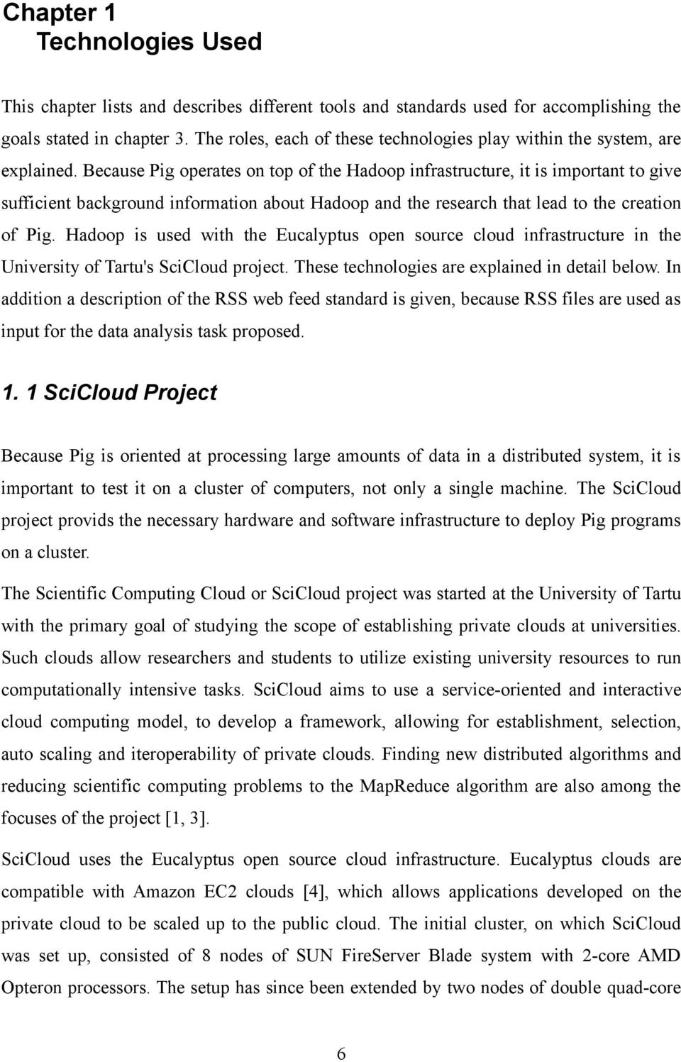 Because Pig operates on top of the Hadoop infrastructure, it is important to give sufficient background information about Hadoop and the research that lead to the creation of Pig.