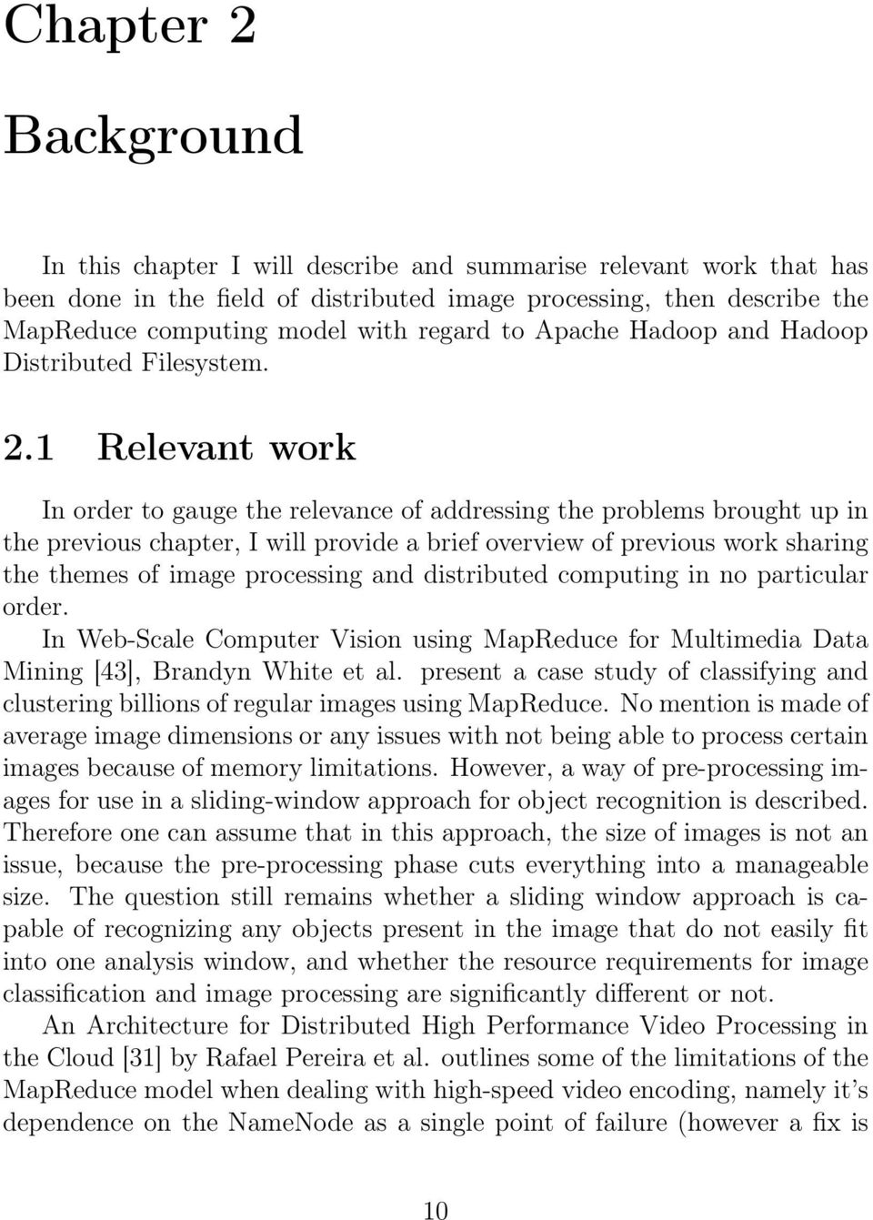 1 Relevant work In order to gauge the relevance of addressing the problems brought up in the previous chapter, I will provide a brief overview of previous work sharing the themes of image processing
