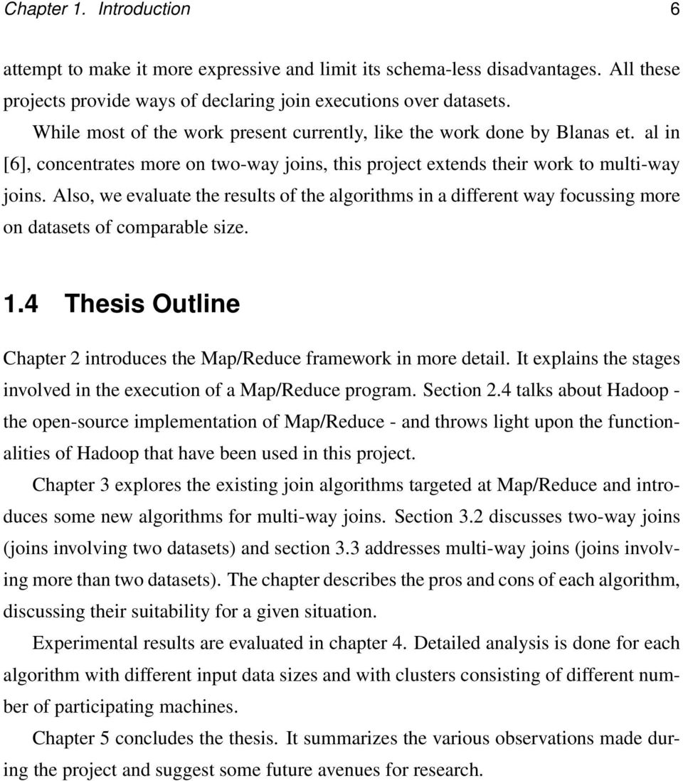 Also, we evaluate the results of the algorithms in a different way focussing more on datasets of comparable size. 1.4 Thesis Outline Chapter 2 introduces the Map/Reduce framework in more detail.
