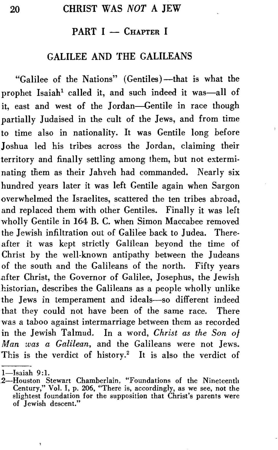 It was Gentile long before Joshua led his tribes across the Jordan, claiming their territory and finally settling among them, but not exterminating them as their Jahveh had commanded.