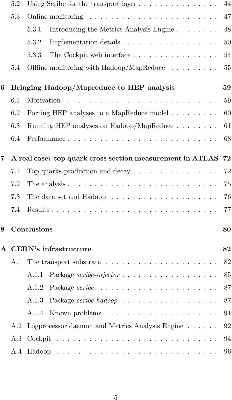 ........ 60 6.3 Running HEP analyses on Hadoop/MapReduce........ 61 6.4 Performance............................ 68 7 A real case: top quark cross section measurement in ATLAS 72 7.