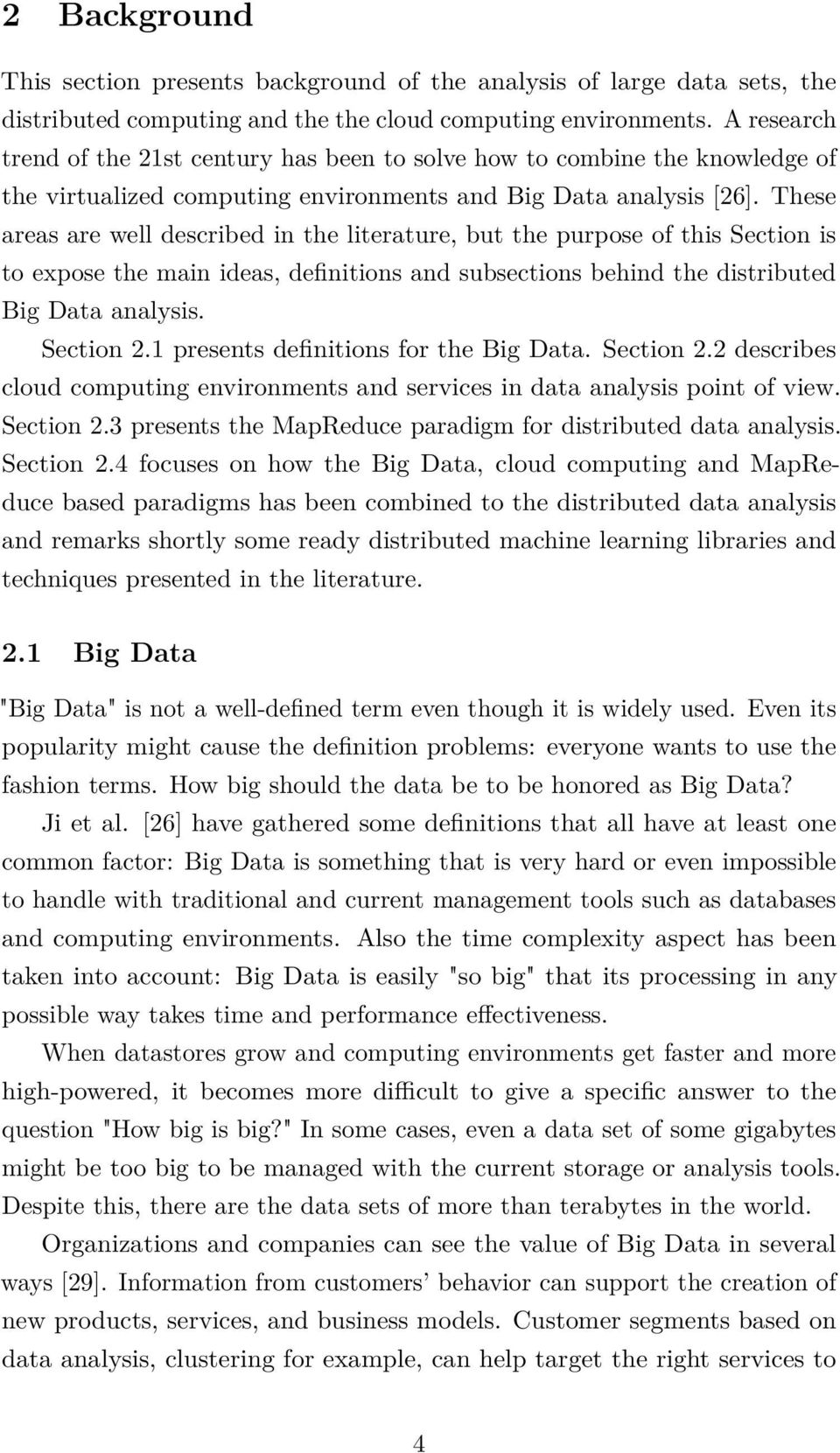 These areas are well described in the literature, but the purpose of this Section is to expose the main ideas, definitions and subsections behind the distributed Big Data analysis. Section 2.