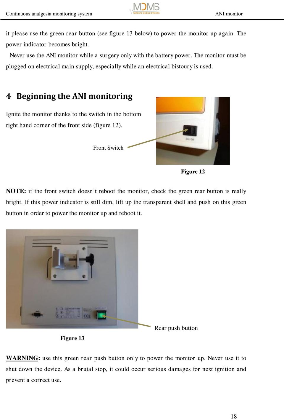 4 Beginning the ing Ignite the monitor thanks to the switch in the bottom right hand corner of the front side (figure 12).