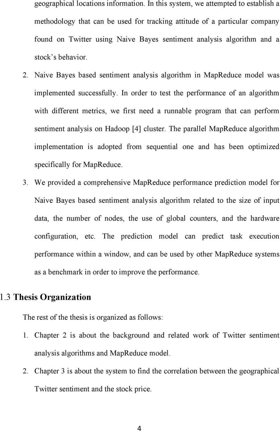 behavior. 2. Naive Bayes based sentiment analysis algorithm in MapReduce model was implemented successfully.