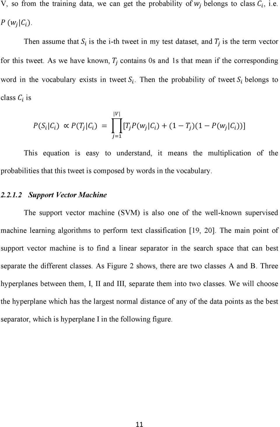 P(w! C! ) + (1 T! )(1 P(w! C! ))]!!! This equation is easy to understand, it means the multiplication of the probabilities that this tweet is composed by words in the vocabulary. 2.2.1.2 Support Vector Machine The support vector machine (SVM) is also one of the well-known supervised machine learning algorithms to perform text classification [19, 20].