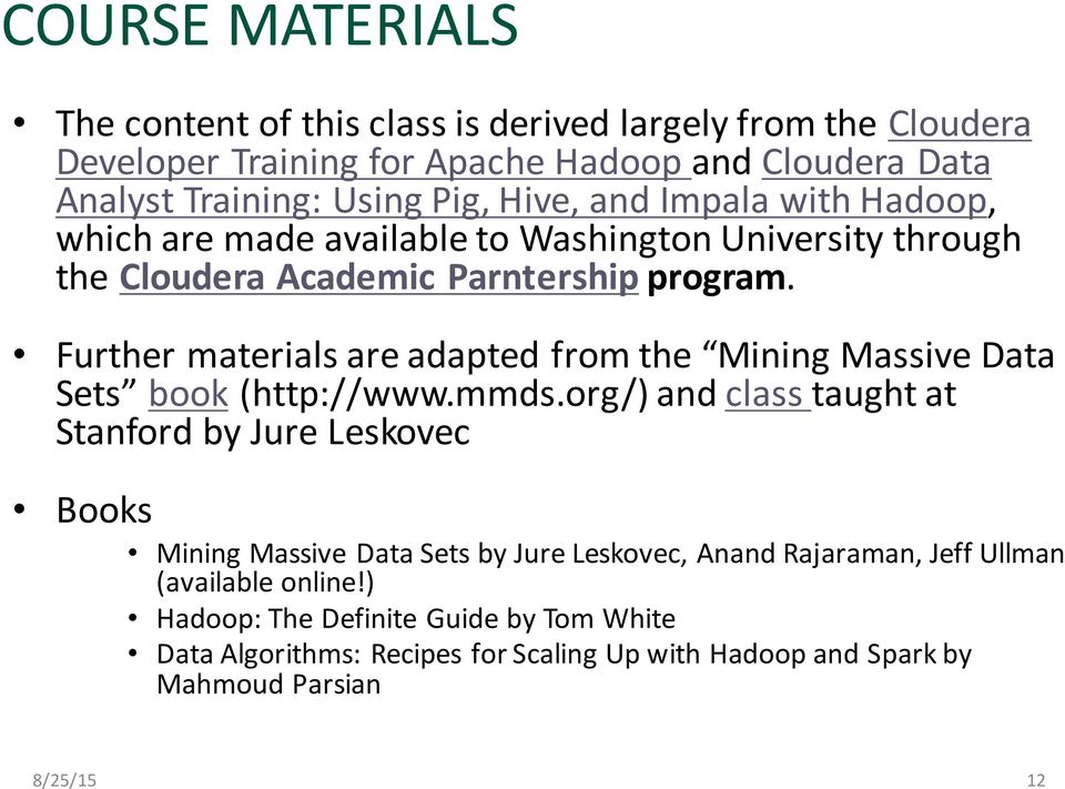 Further materials are adapted from the Mining Massive Data Sets book (http://www.mmds.