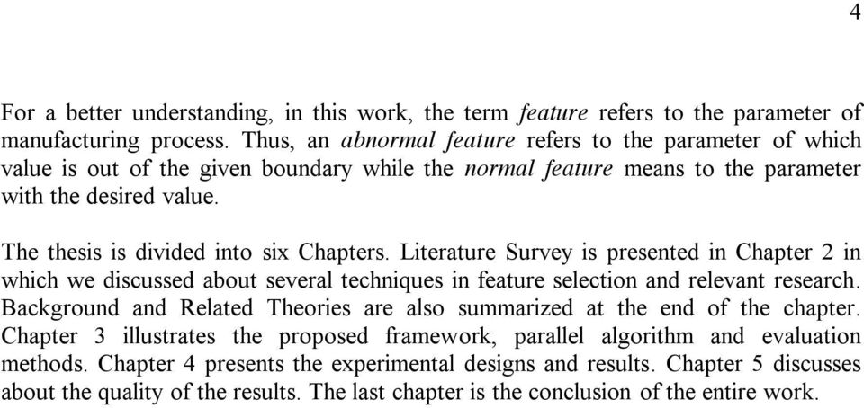 The thesis is divided into six Chapters. Literature Survey is presented in Chapter 2 in which we discussed about several techniques in feature selection and relevant research.