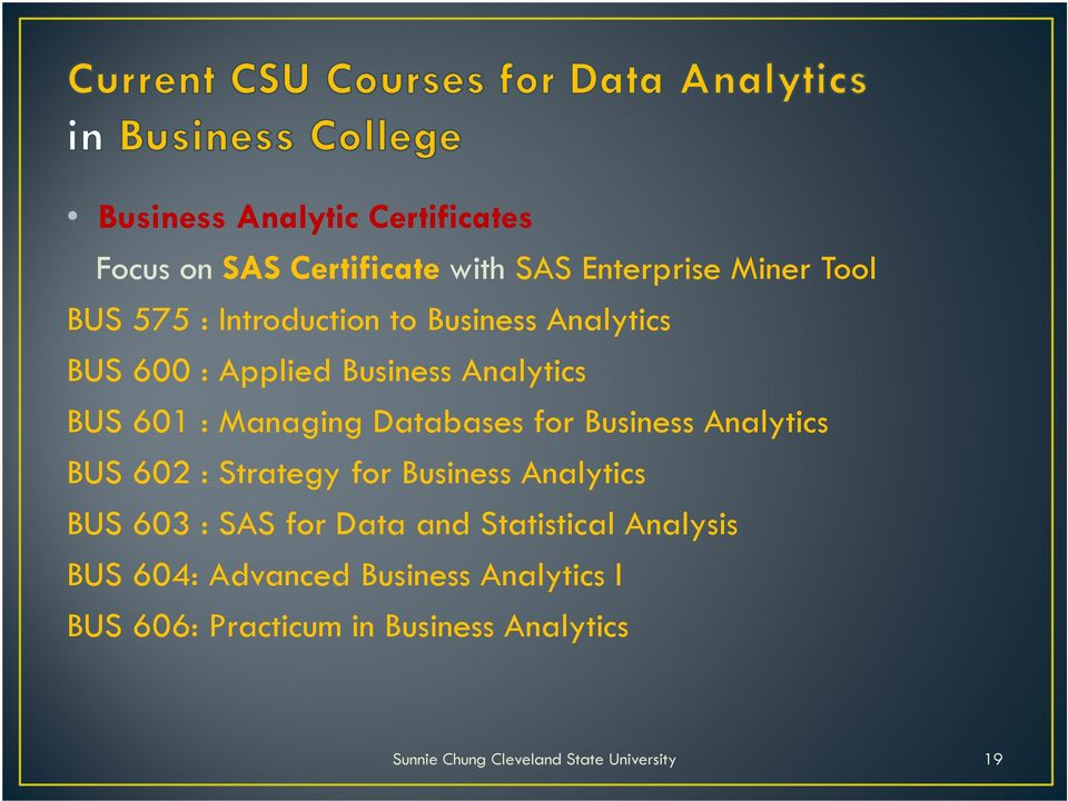 Databases for Business Analytics BUS 602 : Strategy for Business Analytics BUS 603 : SAS for Data