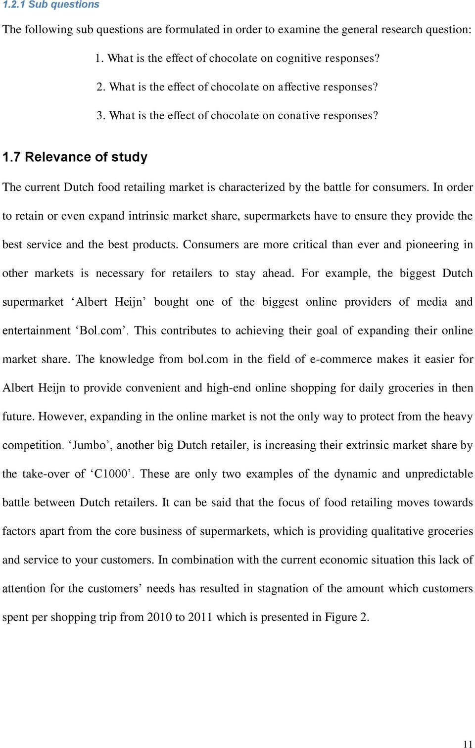7 Relevance of study The current Dutch food retailing market is characterized by the battle for consumers.