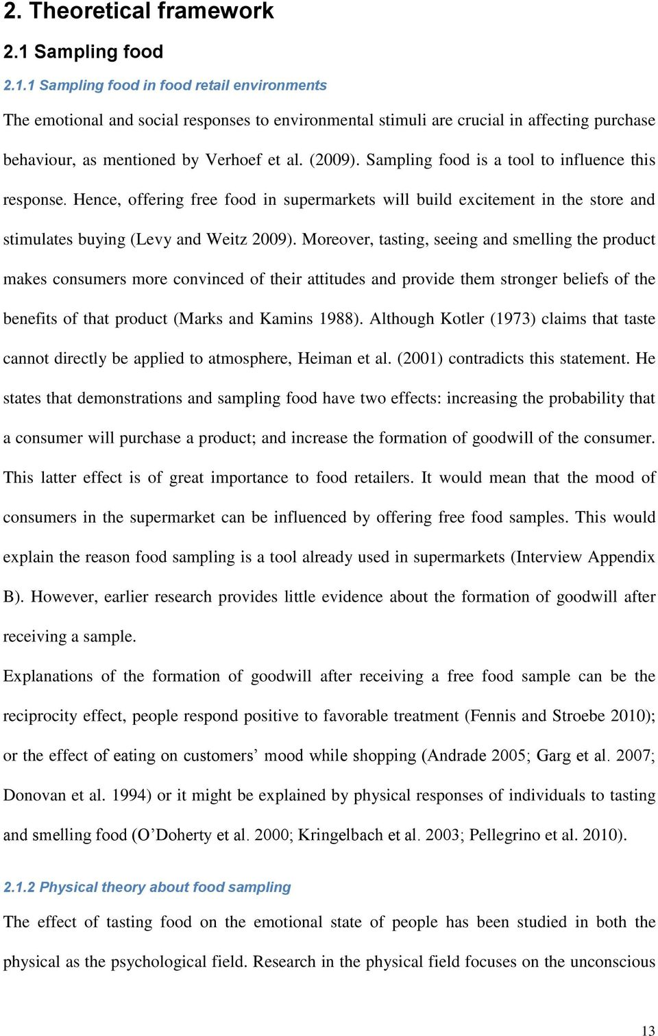 (2009). Sampling food is a tool to influence this response. Hence, offering free food in supermarkets will build excitement in the store and stimulates buying (Levy and Weitz 2009).