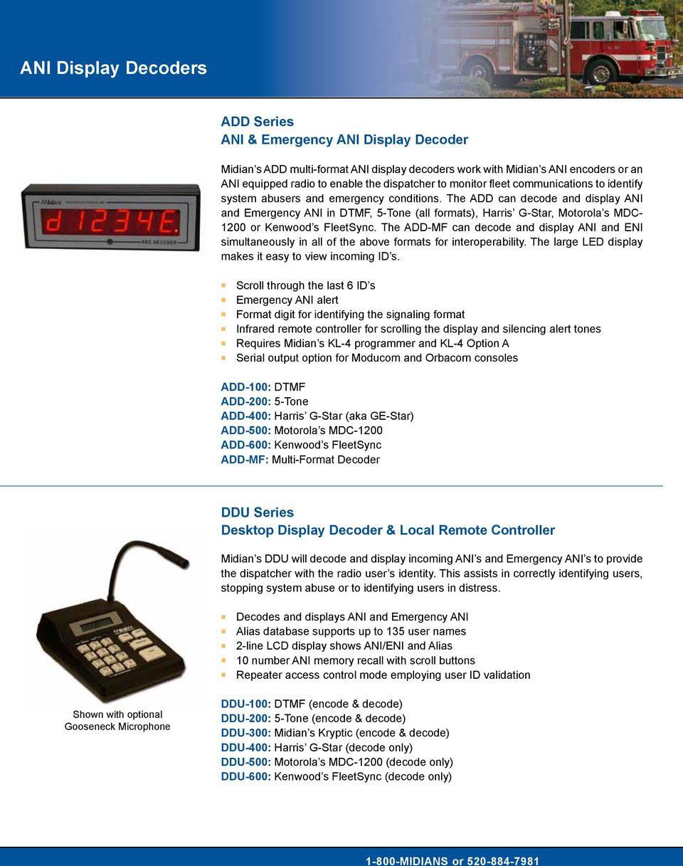 The ADD can decode and display ANI and Emergency ANI in DTMF, 5-Tone (all formats), Harris G-Star, Motorola s MDC- 1200 or Kenwood s FleetSync.