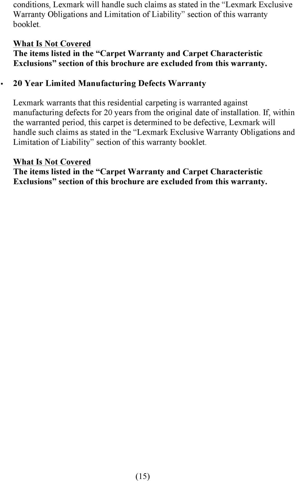 20 Year Limited Manufacturing Defects Warranty Lexmark warrants that this residential carpeting is warranted against manufacturing defects for 20 years from the original date of installation.