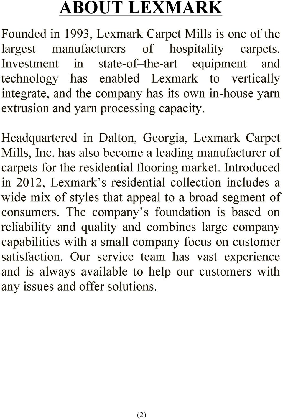 Headquartered in Dalton, Georgia, Lexmark Carpet Mills, Inc. has also become a leading manufacturer of carpets for the residential flooring market.
