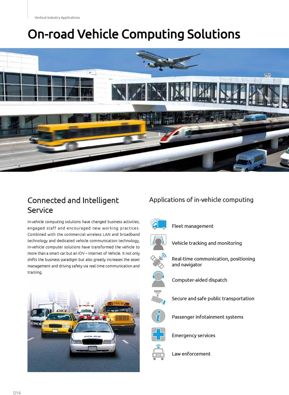 Combined with the commercial wireless LAN and broadband technology and dedicated vehicle communication technology, in-vehicle computer solutions have transformed the vehicle to more than a smart car