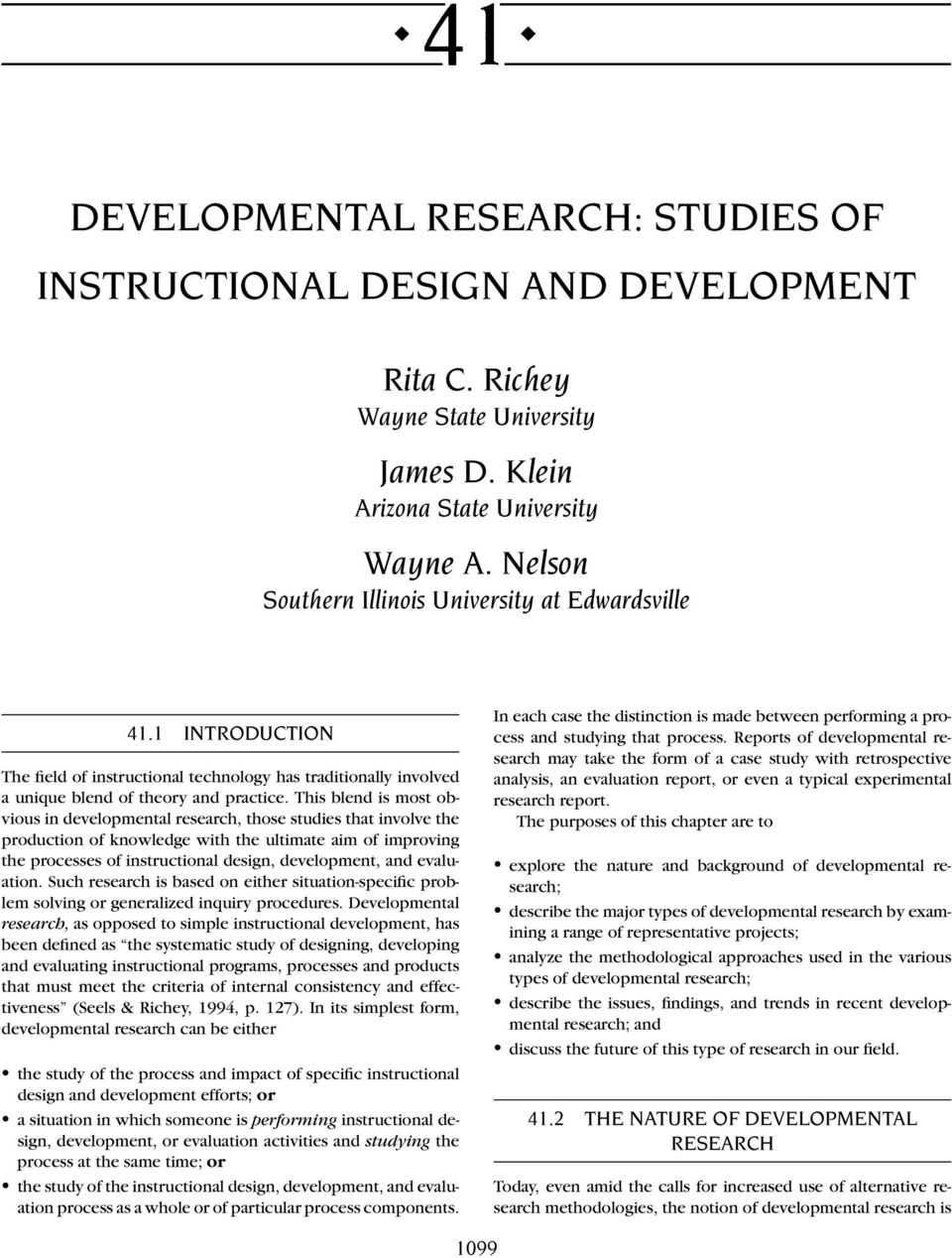 This blend is most obvious in developmental research, those studies that involve the production of knowledge with the ultimate aim of improving the processes of instructional design, development, and