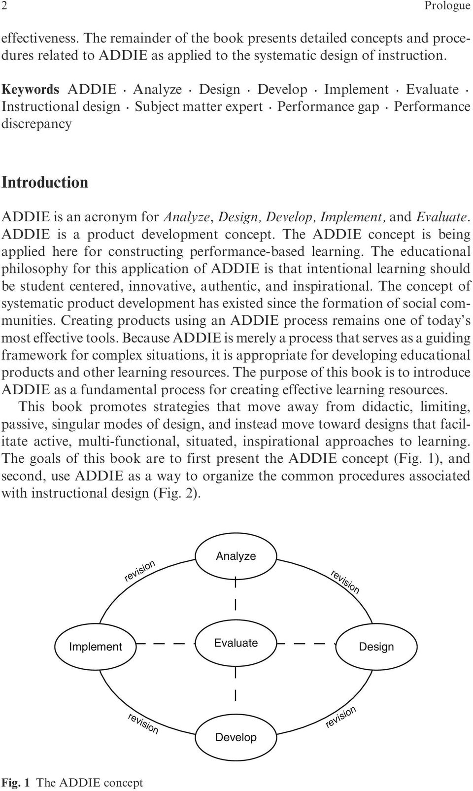 Develop, Implement, and Evaluate. ADDIE is a product development concept. The ADDIE concept is being applied here for constructing performance-based learning.