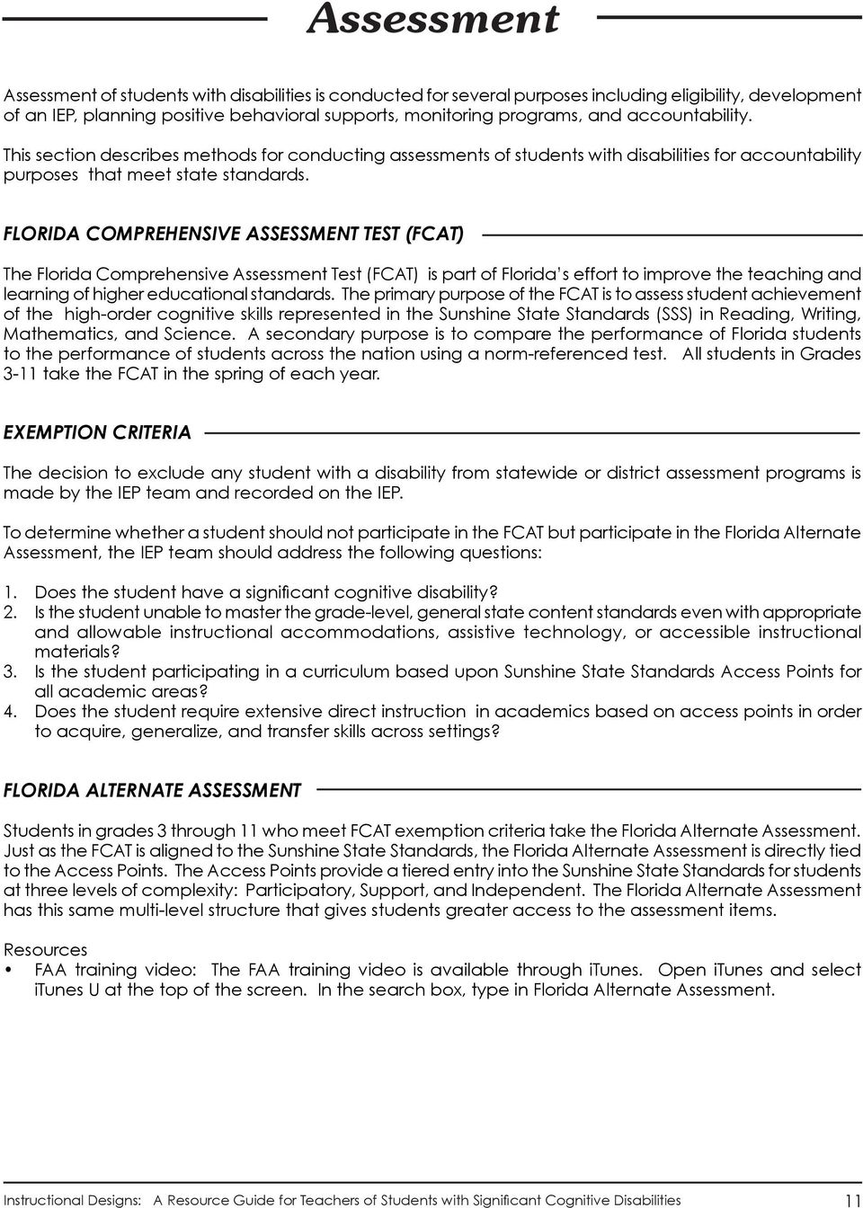 FLIDA COMPREHENSIVE ASSESSMENT TEST (FCAT) The Florida Comprehensive Assessment Test (FCAT) is part of Florida s effort to improve the teaching and learning of higher educational standards.