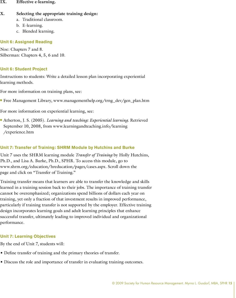 For more information on training plans, see: nn Free Management Library, www.managementhelp.org/trng_dev/gen_plan.htm For more information on experiential learning, see: nn Atherton, J. S. (2005).