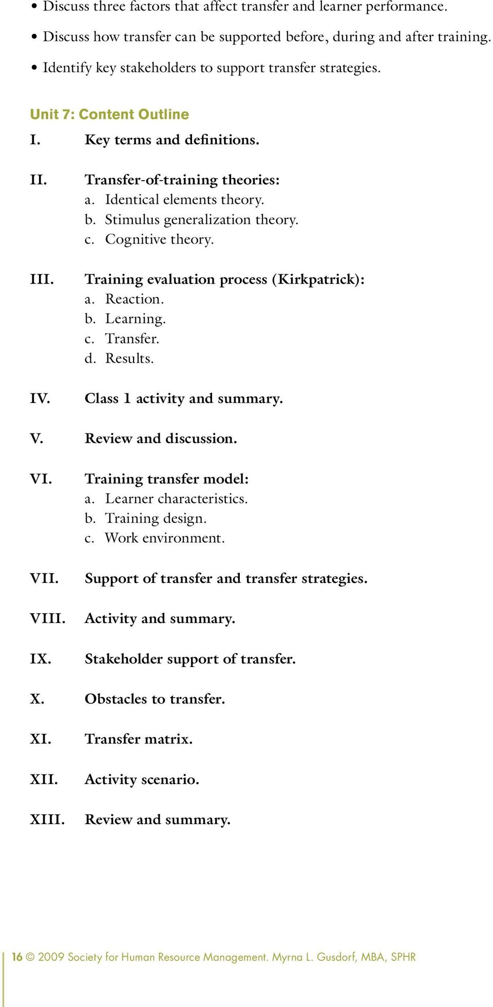 Training evaluation process (Kirkpatrick): a. Reaction. b. Learning. c. Transfer. d. Results. Class 1 activity and summary. V. Review and discussion. VI. VII. VIII. IX. Training transfer model: a.