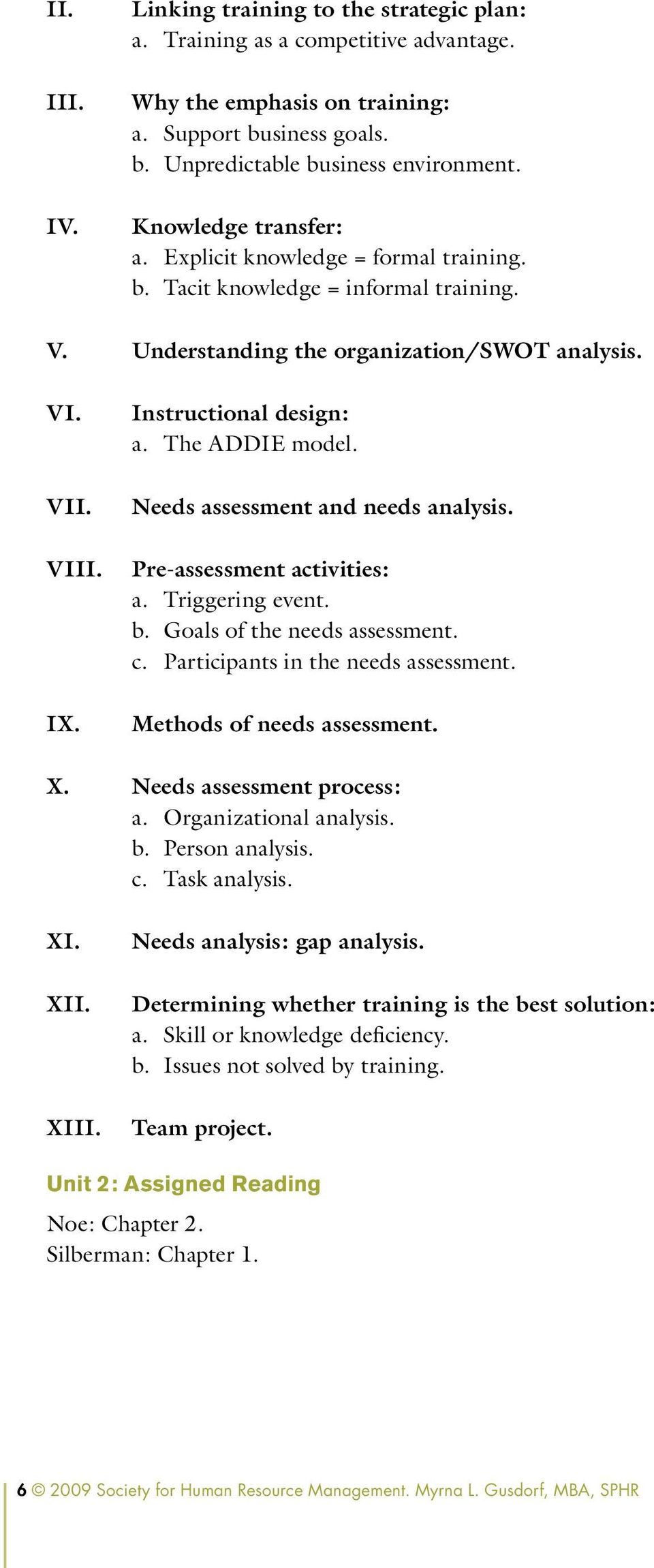 The ADDIE model. Needs assessment and needs analysis. Pre-assessment activities: a. Triggering event. b. Goals of the needs assessment. c. Participants in the needs assessment.