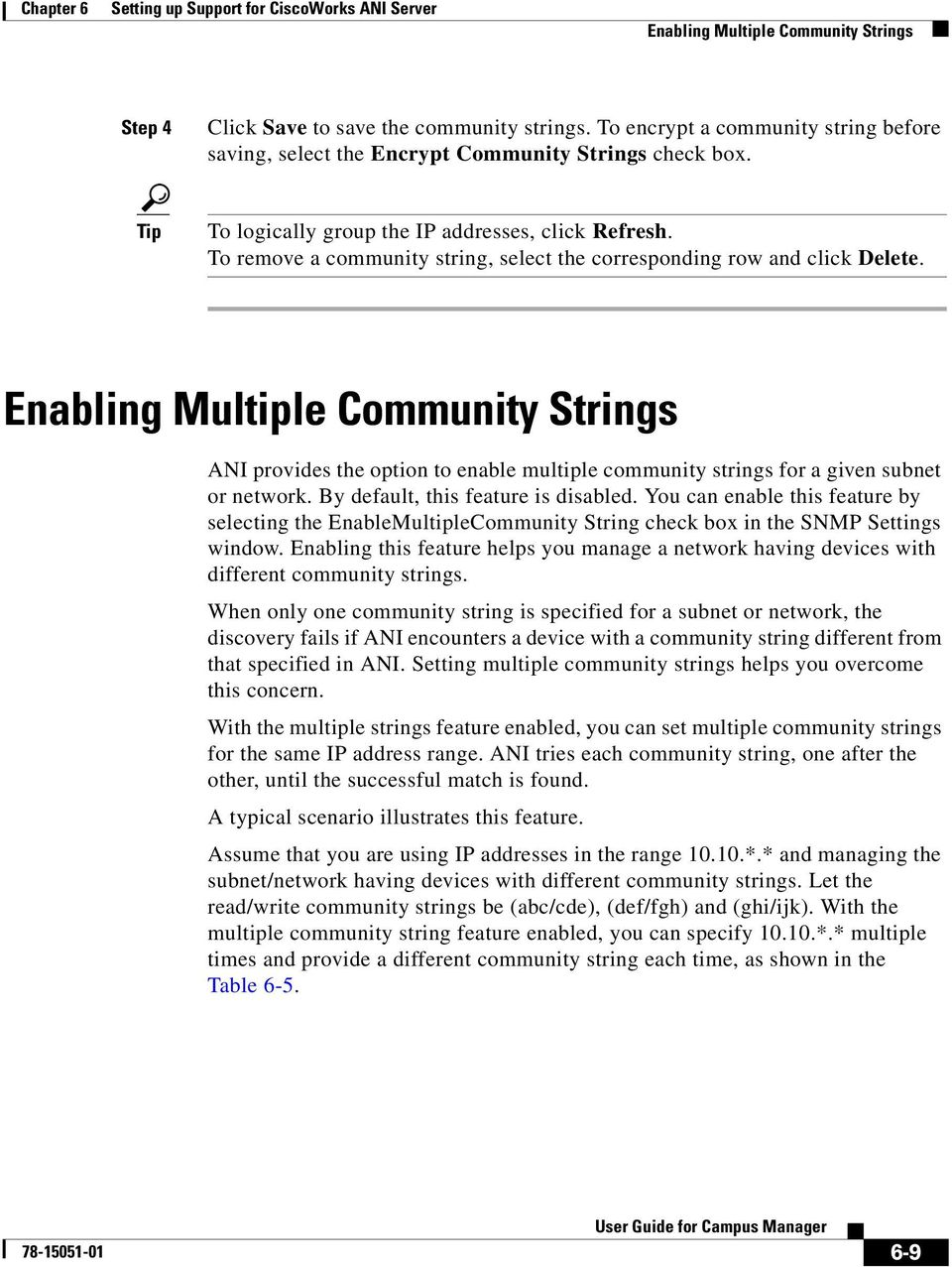 Enabling Multiple Community Strings ANI provides the option to enable multiple community strings for a given subnet or network. By default, this feature is disabled.