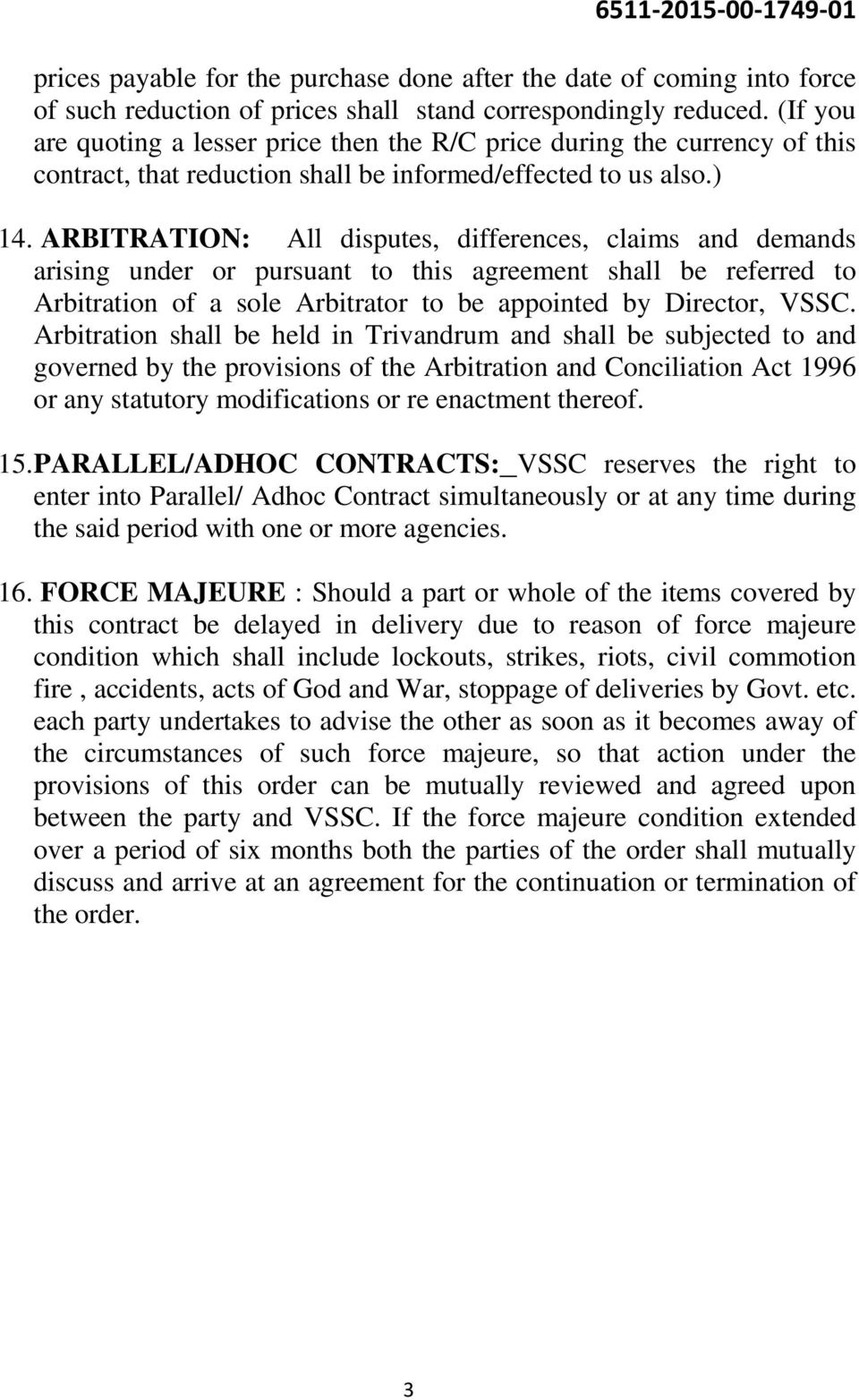 ARBITRATION: All disputes, differences, claims and demands arising under or pursuant to this agreement shall be referred to Arbitration of a sole Arbitrator to be appointed by Director, VSSC.