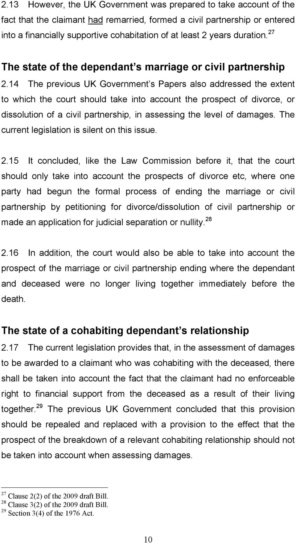 14 The previous UK Government s Papers also addressed the extent to which the court should take into account the prospect of divorce, or dissolution of a civil partnership, in assessing the level of