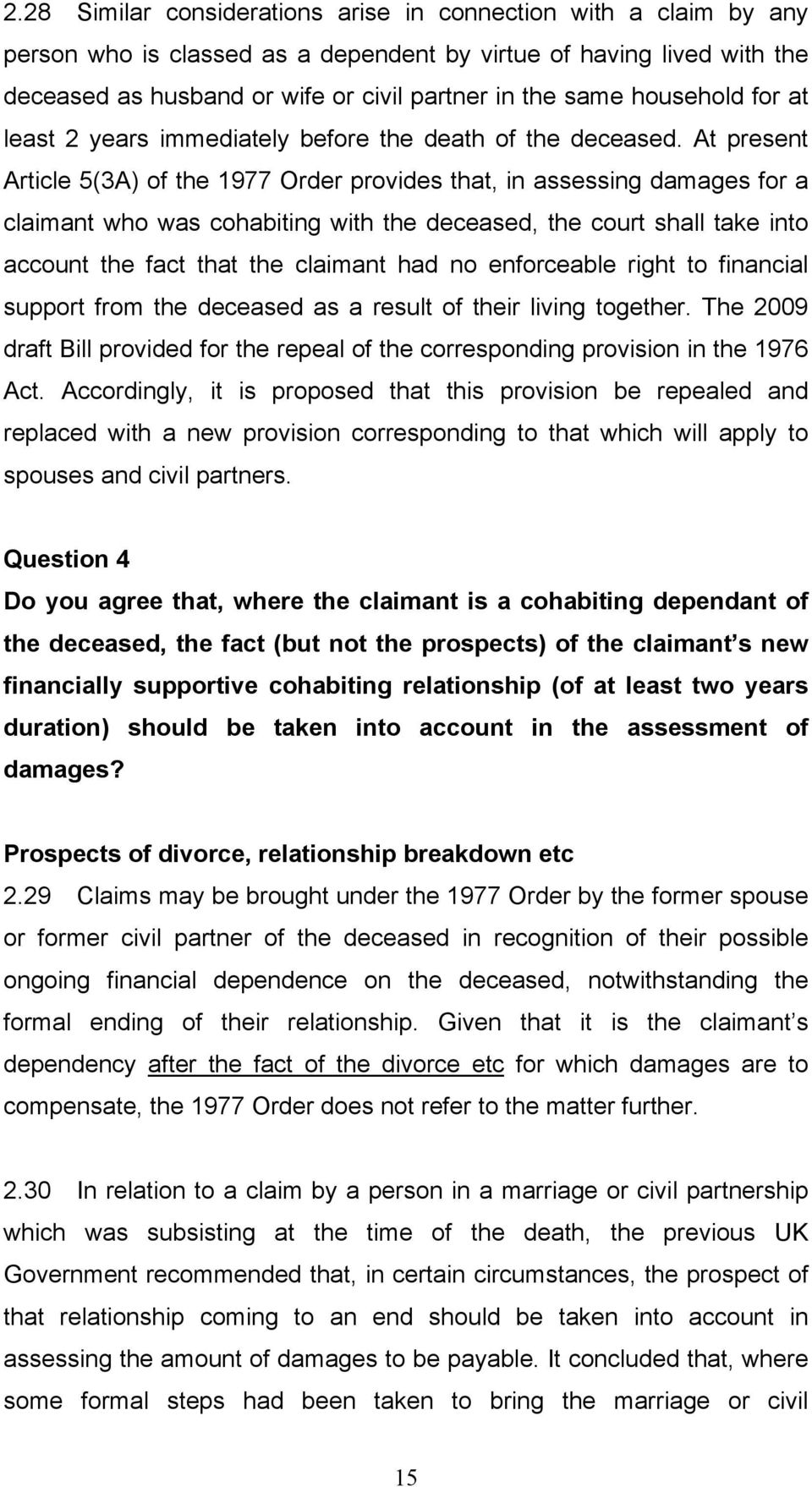 At present Article 5(3A) of the 1977 Order provides that, in assessing damages for a claimant who was cohabiting with the deceased, the court shall take into account the fact that the claimant had no