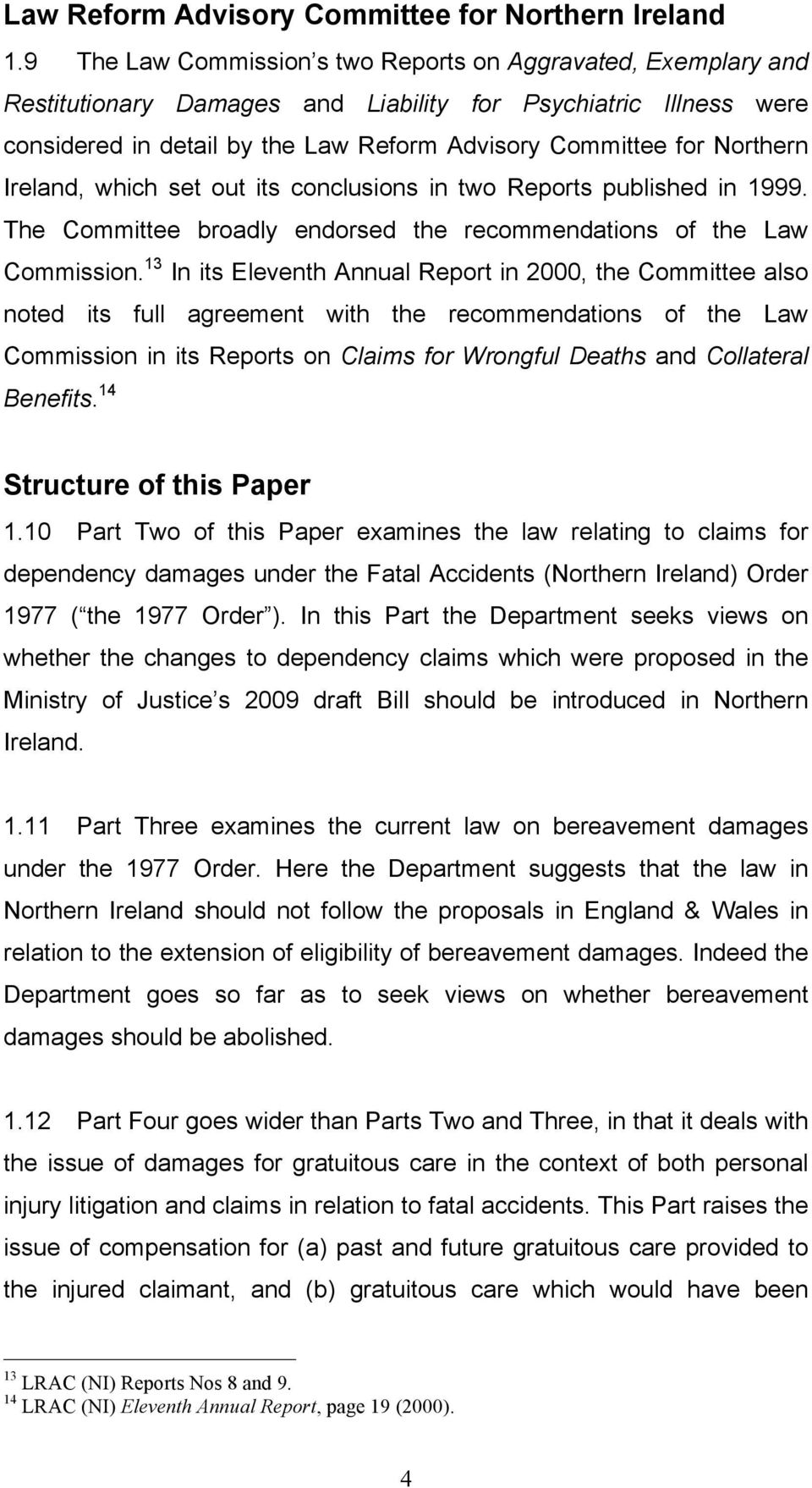 Northern Ireland, which set out its conclusions in two Reports published in 1999. The Committee broadly endorsed the recommendations of the Law Commission.