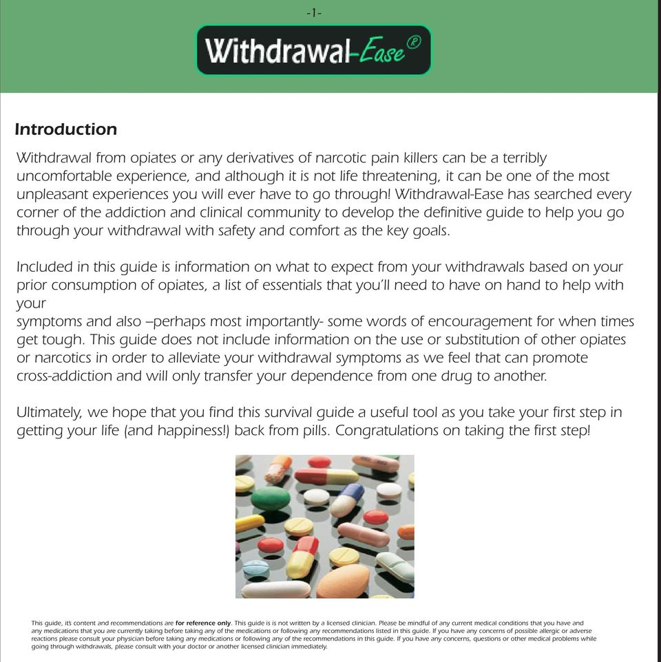 Withdrawal-Ease has searched every corner of the addiction and clinical community to develop the definitive guide to help you go through your withdrawal with safety and comfort as the key goals.