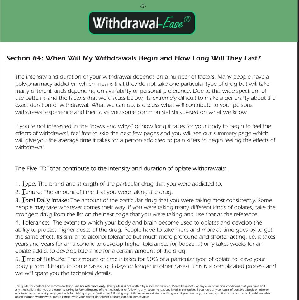 Due to this wide spectrum of use patterns and the factors that we discuss below, it s extremely difficult to make a generality about the exact duration of withdrawal.