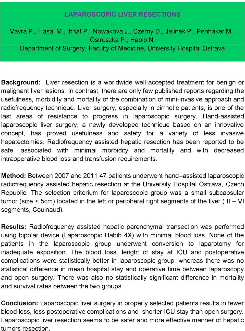 In contrast, there are only few published reports regarding the usefulness, morbidity and mortality of the combination of mini-invasive approach and radiofrequency technique.