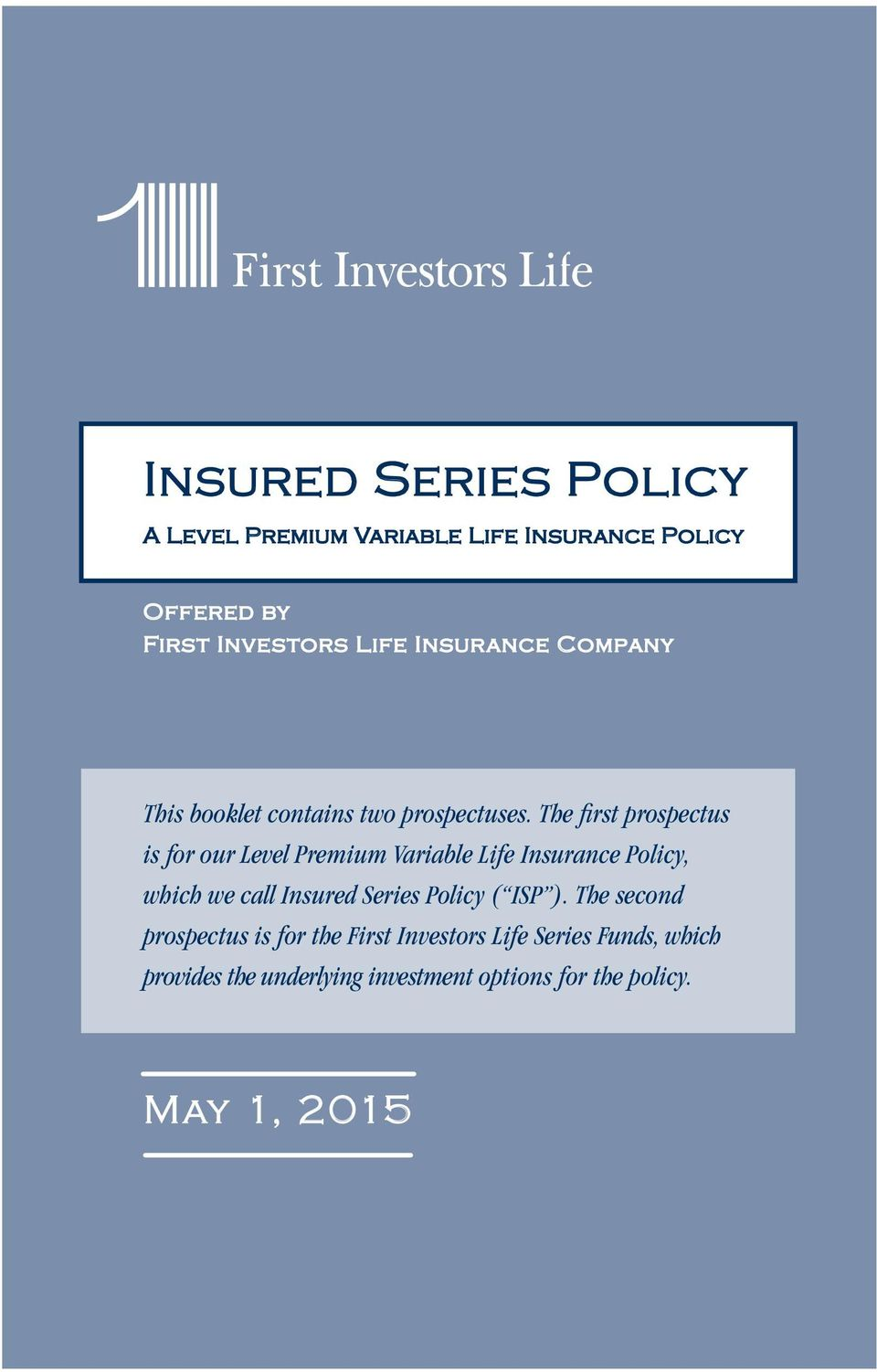 The first prospectus is for our Level Premium Variable Life Insurance Policy, which we call Insured Series