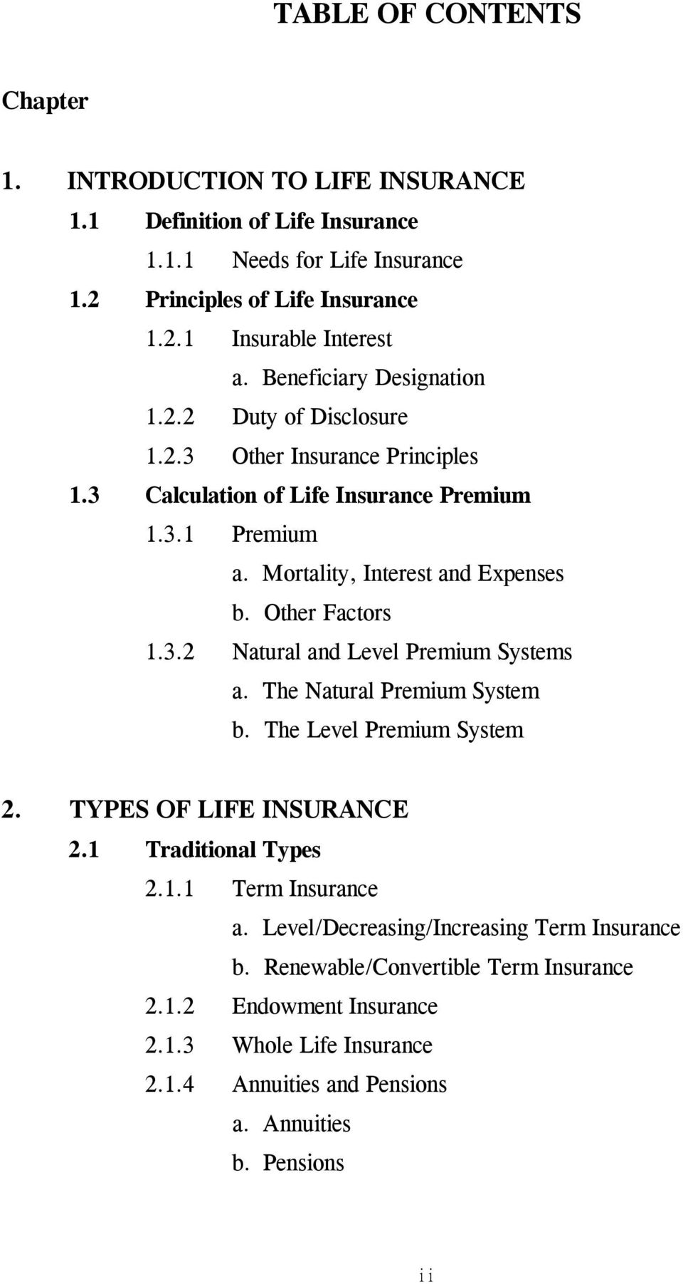 Other Factors 1.3.2 Natural and Level Premium Systems a. The Natural Premium System b. The Level Premium System 2. TYPES OF LIFE INSURANCE 2.1 Traditional Types 2.1.1 Term Insurance a.